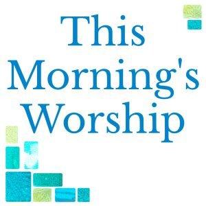 Sunday Worship for May 24th